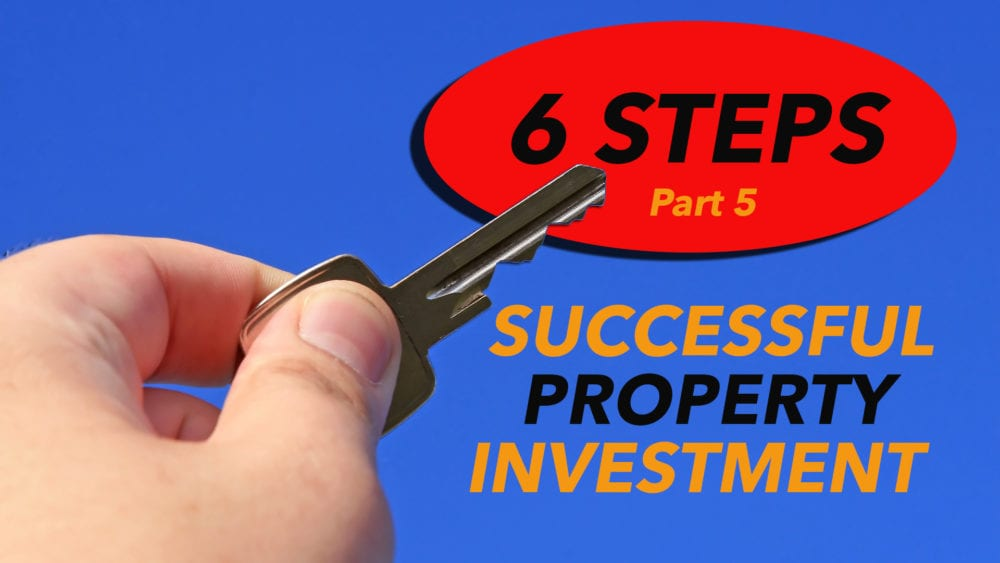 The Six steps to successful property investment – part 5